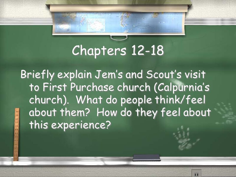 Chapters 12-18 Briefly explain Jem's and Scout's visit to First Purchase church (Calpurnia's church). What do people think/feel about them? How do the
