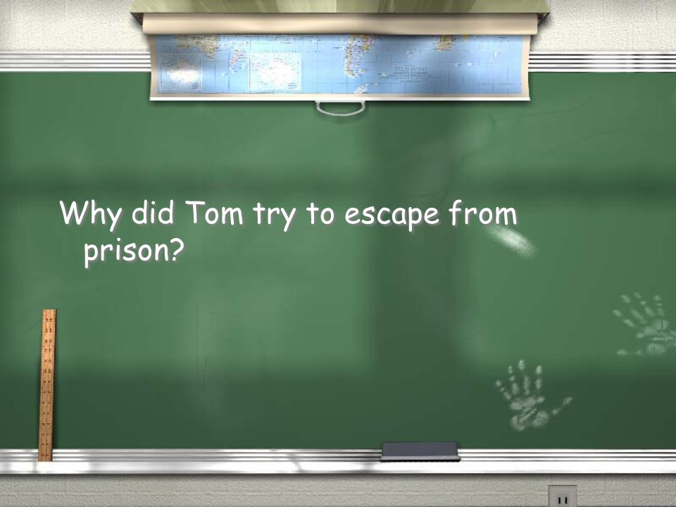 Why did Tom try to escape from prison?