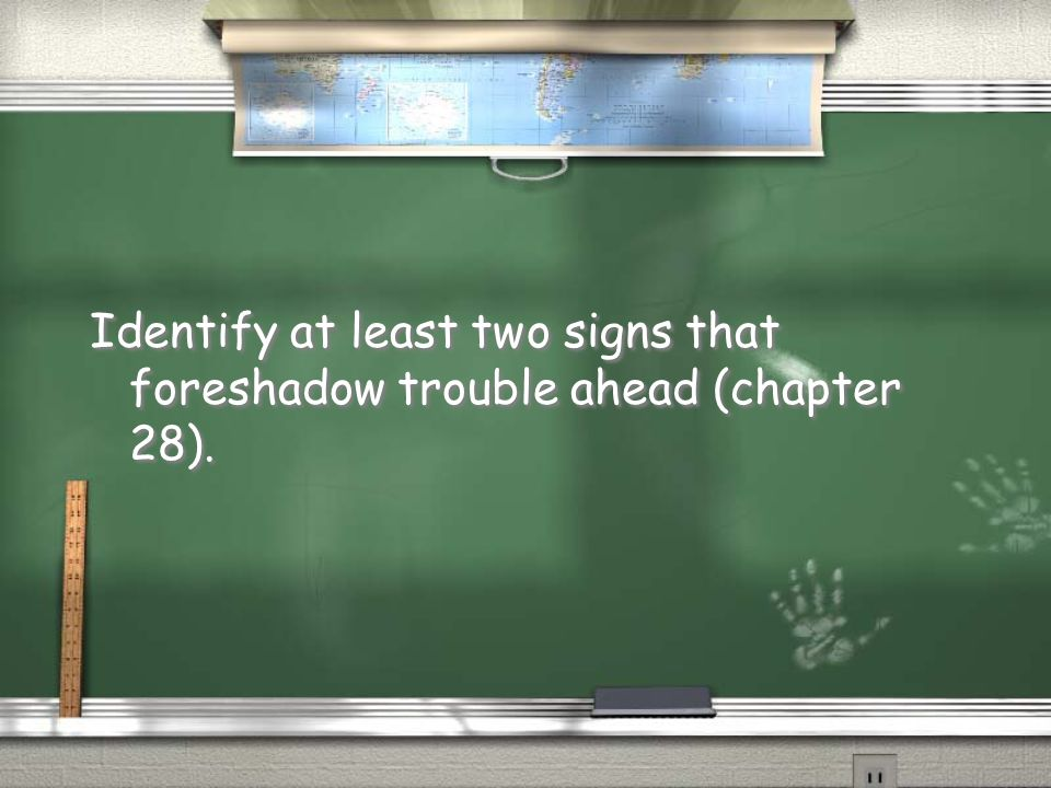 Identify at least two signs that foreshadow trouble ahead (chapter 28).