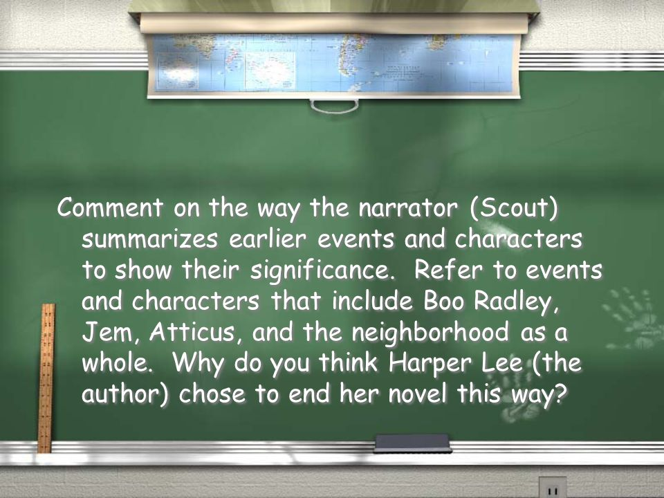 Comment on the way the narrator (Scout) summarizes earlier events and characters to show their significance. Refer to events and characters that inclu