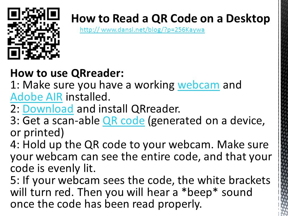 How to use QRreader: 1: Make sure you have a working webcam and Adobe AIR installed.