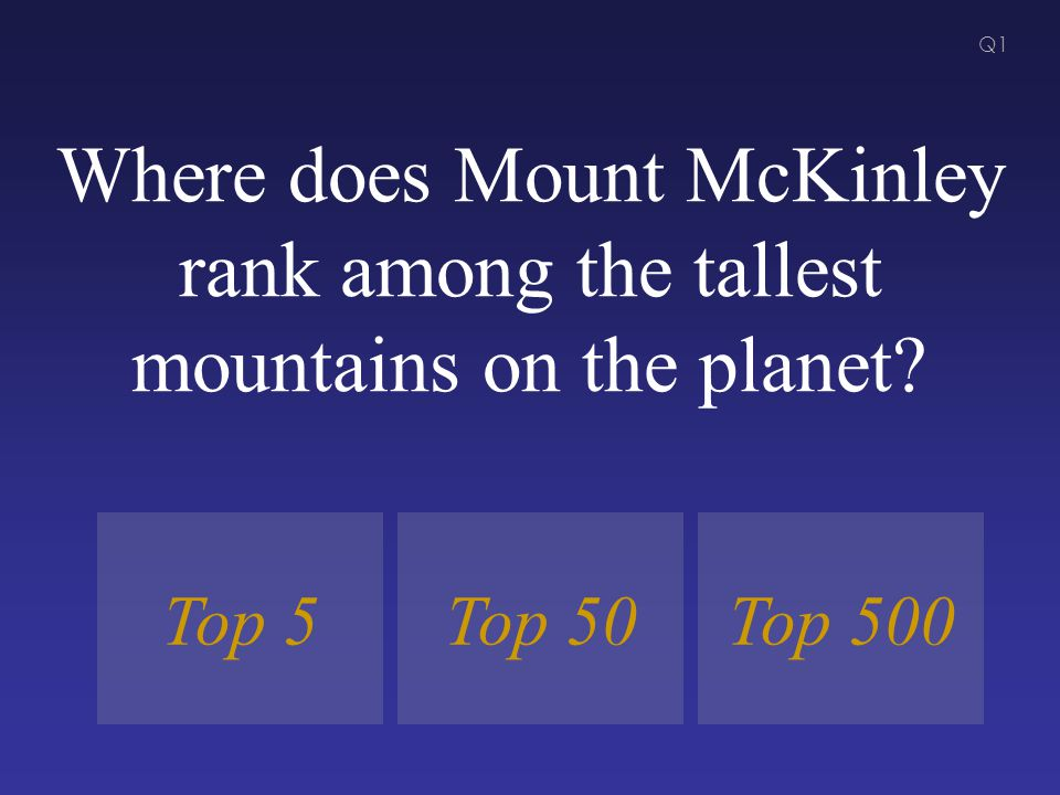 Where does Mount McKinley rank among the tallest mountains on the planet Top 50Top 500Top 5 Q1