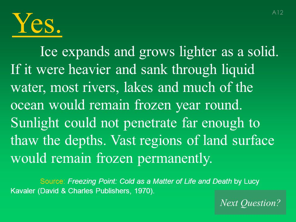 Yes. A12 Ice expands and grows lighter as a solid.