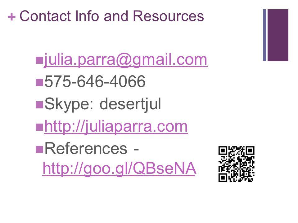 + Contact Info and Resources julia.parra@gmail.com 575-646-4066 Skype: desertjul http://juliaparra.com References - http://goo.gl/QBseNA http://goo.gl/QBseNA