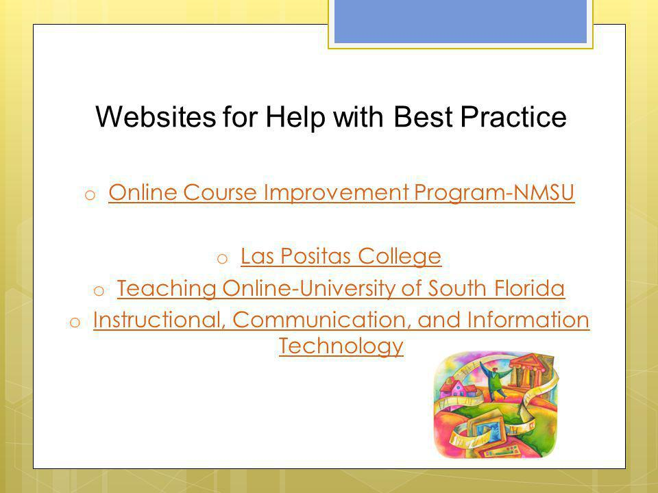 Websites for Help with Best Practice o Online Course Improvement Program-NMSU Online Course Improvement Program-NMSU o Las Positas College Las Positas