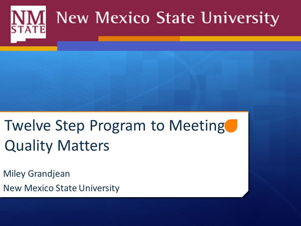 Twelve Step Program to Meeting Quality Matters Miley Grandjean New Mexico State University