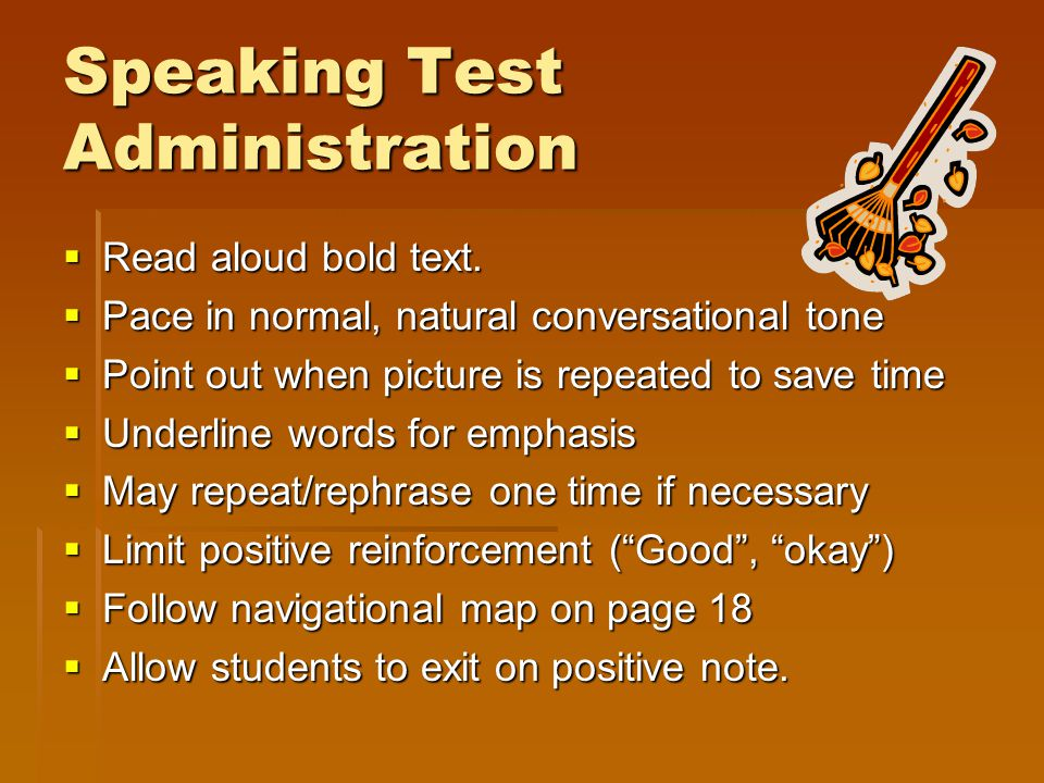 Speaking Test Administration  Read aloud bold text.  Pace in normal, natural conversational tone  Point out when picture is repeated to save time 