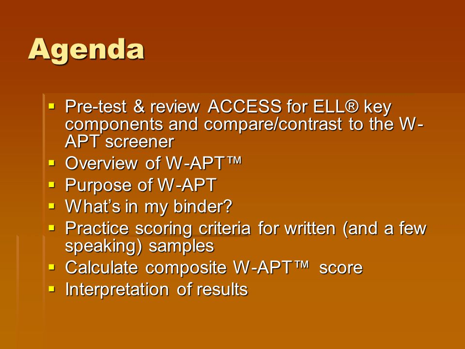 Review the ACCESS for ELL® How is the ACCESS for ELL® exam similar (or different) from W-APT™.