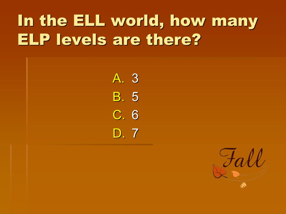 In the ELL world, how many ELP levels are there? A.3 B.5 C.6 D.7
