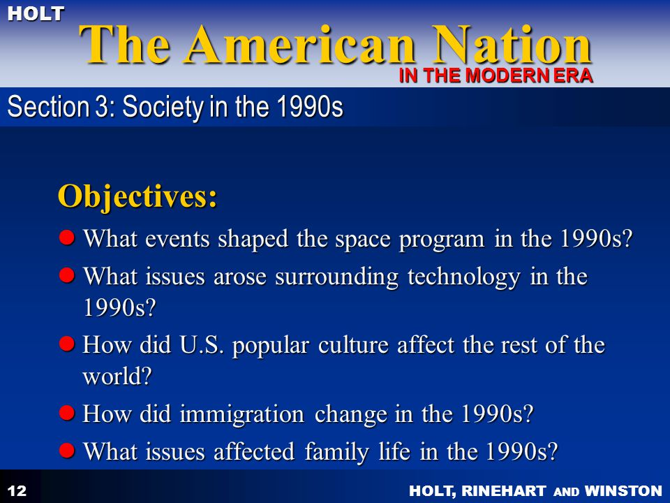 HOLT, RINEHART AND WINSTON The American Nation HOLT IN THE MODERN ERA 12 Objectives: What events shaped the space program in the 1990s? What events sh
