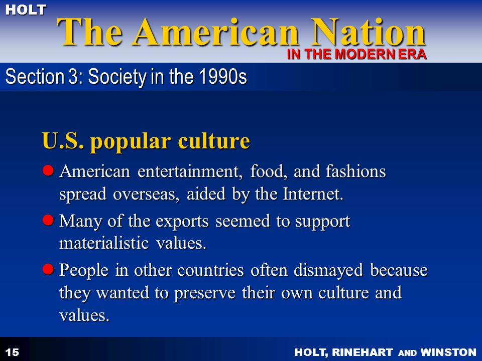 HOLT, RINEHART AND WINSTON The American Nation HOLT IN THE MODERN ERA 15 U.S. popular culture American entertainment, food, and fashions spread overse