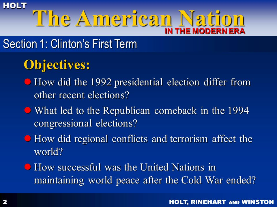 HOLT, RINEHART AND WINSTON The American Nation HOLT IN THE MODERN ERA 2 Objectives: How did the 1992 presidential election differ from other recent elections.