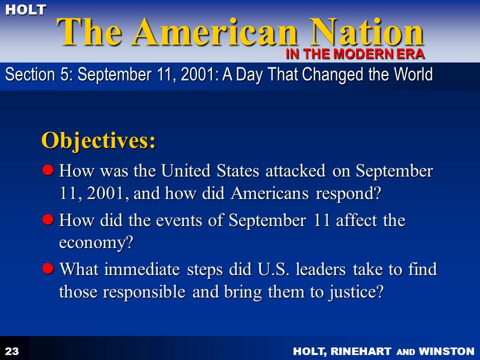 HOLT, RINEHART AND WINSTON The American Nation HOLT IN THE MODERN ERA 23 Objectives: How was the United States attacked on September 11, 2001, and how did Americans respond.