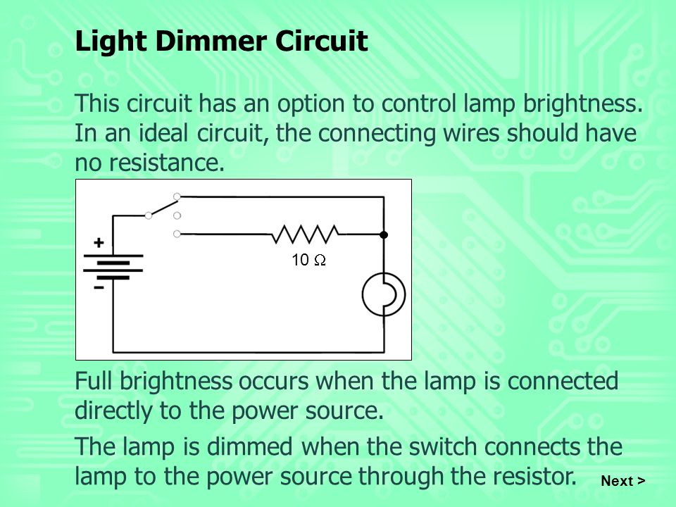 Next > Full brightness occurs when the lamp is connected directly to the power source. The lamp is dimmed when the switch connects the lamp to the pow