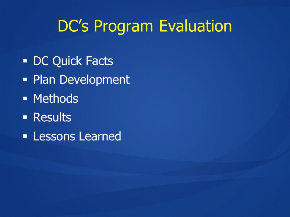 DC's Program Evaluation  DC Quick Facts  Plan Development  Methods  Results  Lessons Learned