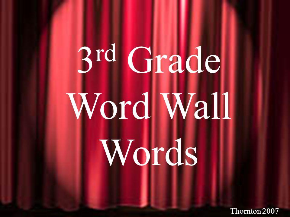 Thornton 2006 3 rd Grade Word Wall Words Thornton 2007