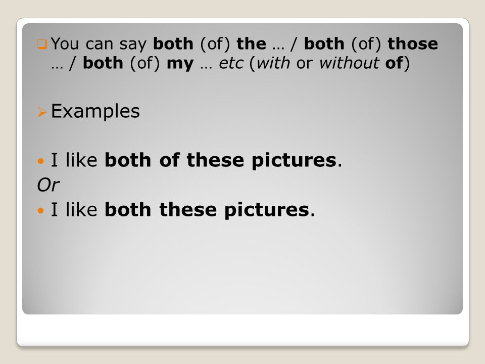  You can say both (of) the … / both (of) those … / both (of) my … etc (with or without of)  Examples I like both of these pictures. Or I like both t