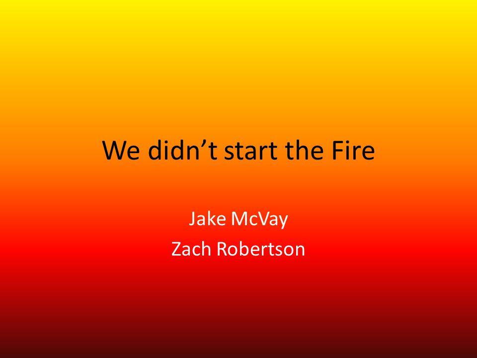 We didn't start the Fire Jake McVay Zach Robertson