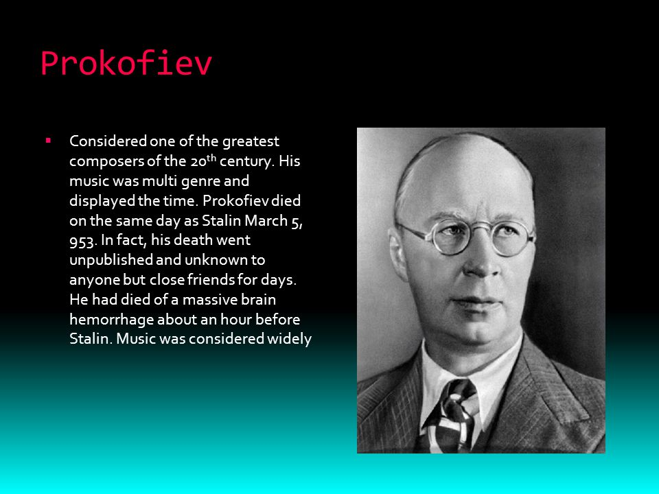 Prokofiev  Considered one of the greatest composers of the 20 th century.