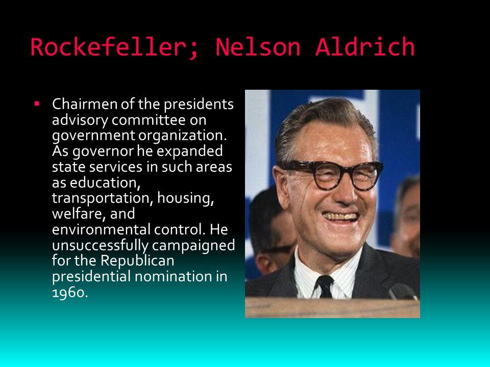 Rockefeller; Nelson Aldrich  Chairmen of the presidents advisory committee on government organization.