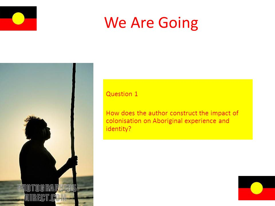 We Are Going Question 1 How does the author construct the impact of colonisation on Aboriginal experience and identity