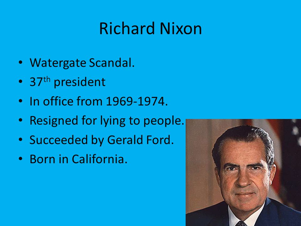 Richard Nixon Watergate Scandal. 37 th president In office from 1969-1974.