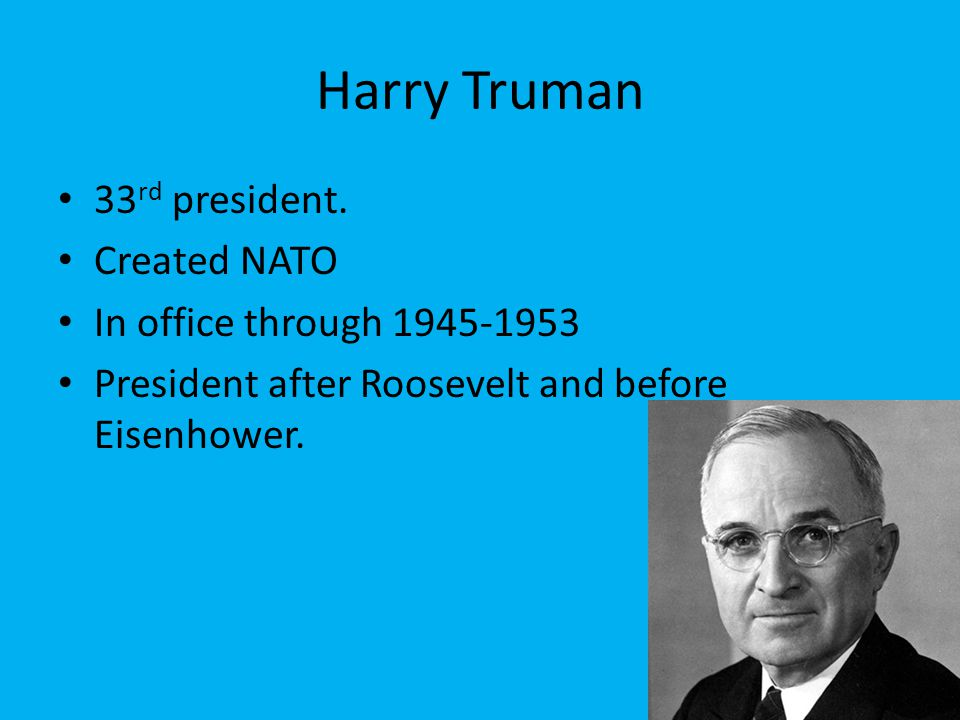 Harry Truman 33 rd president.