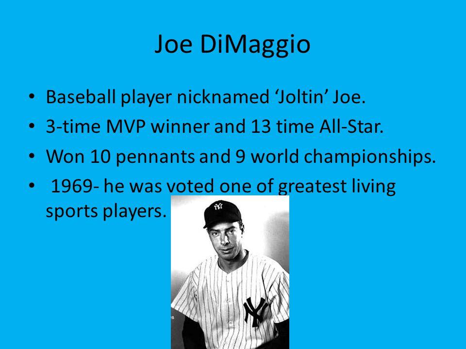Joe DiMaggio Baseball player nicknamed 'Joltin' Joe.
