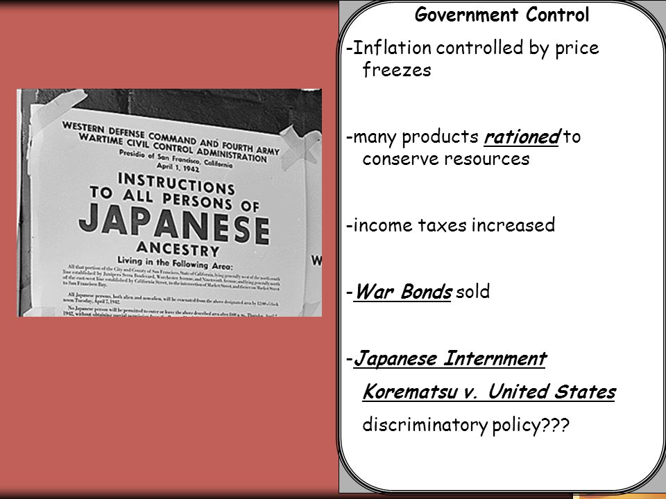 Government Control -Inflation controlled by price freezes -many products rationed to conserve resources -income taxes increased -War Bonds sold -Japan