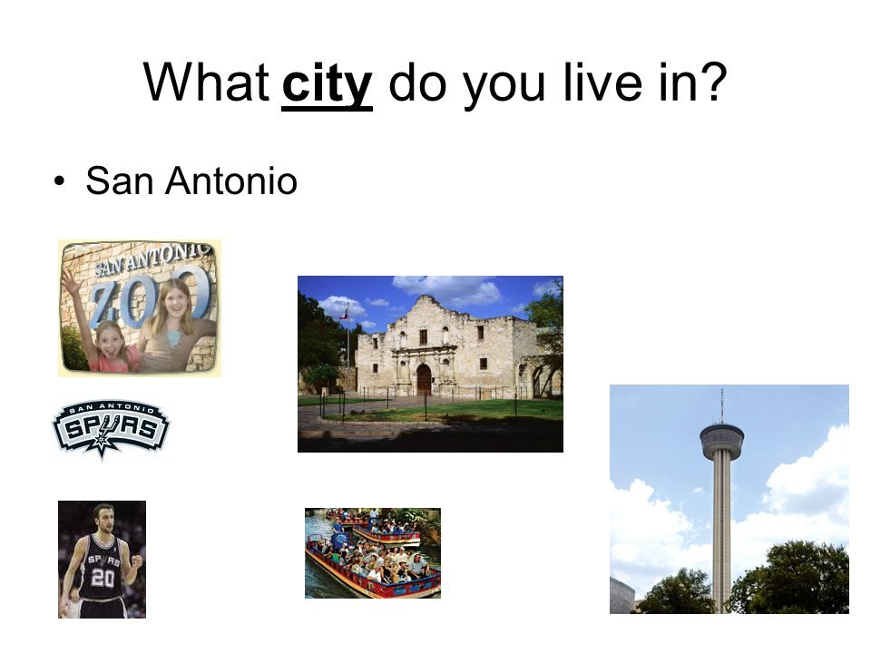 What city do you live in? San Antonio