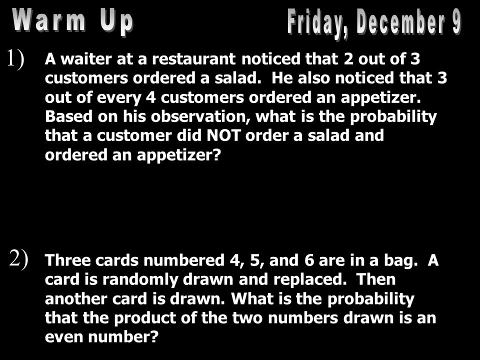 1) 2) A waiter at a restaurant noticed that 2 out of 3 customers ordered a salad.