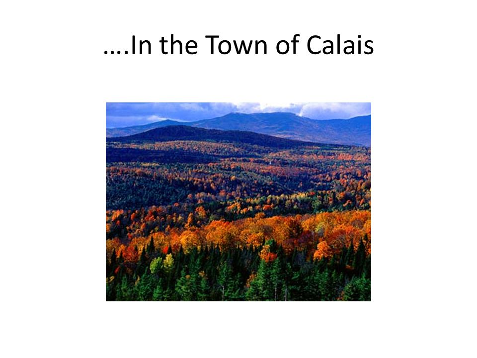 ….In the Town of Calais