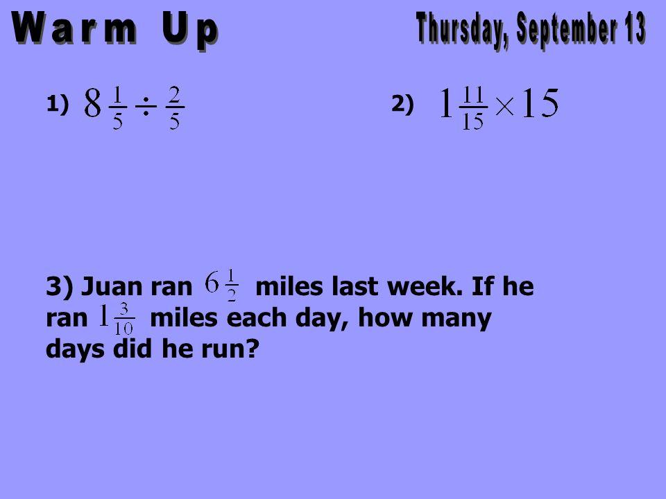 1)2) 3) Juan ran miles last week. If he ran miles each day, how many days did he run?