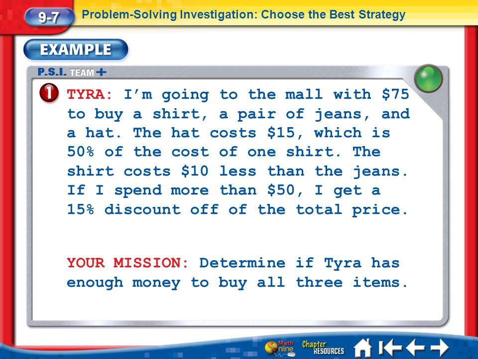Lesson 7 Ex1 TYRA: I'm going to the mall with $75 to buy a shirt, a pair of jeans, and a hat. The hat costs $15, which is 50% of the cost of one shirt