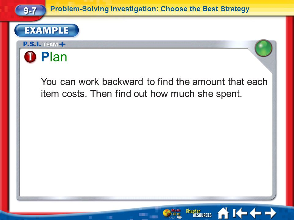 Lesson 7 Ex1 Plan You can work backward to find the amount that each item costs. Then find out how much she spent. 9-7 Problem-Solving Investigation: