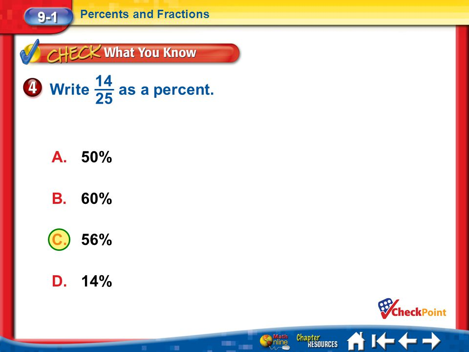 Lesson 1 CYP4 9-1 Percents and Fractions Write as a percent. 14 25 A.50% B.60% C.56% D.14%