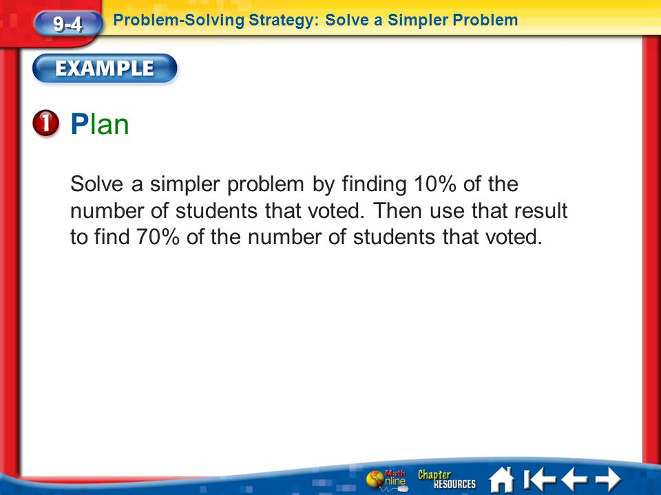 Lesson 4 Ex1 Plan Solve a simpler problem by finding 10% of the number of students that voted. Then use that result to find 70% of the number of stude