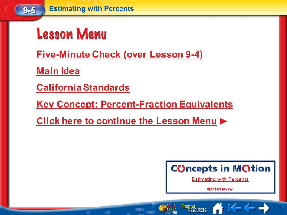 Lesson 5 Menu Five-Minute Check (over Lesson 9-4) Main Idea California Standards Key Concept: Percent-Fraction Equivalents Click here to continue the