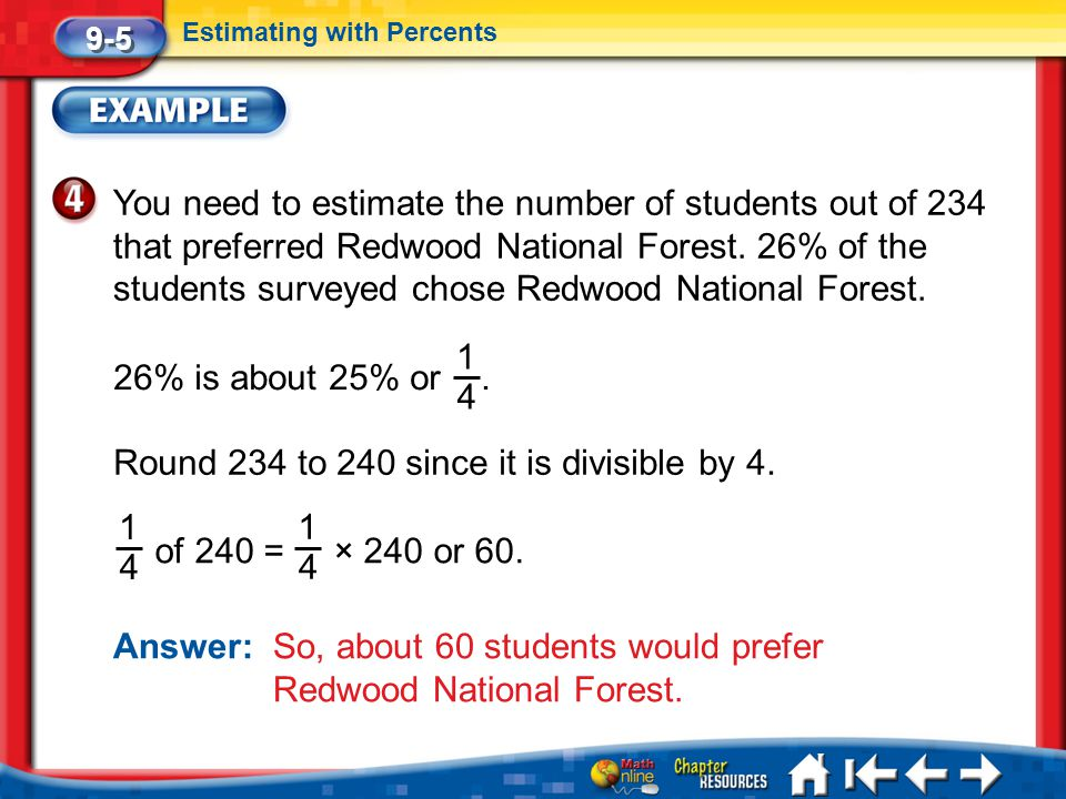 Lesson 5 Ex4 You need to estimate the number of students out of 234 that preferred Redwood National Forest. 26% of the students surveyed chose Redwood