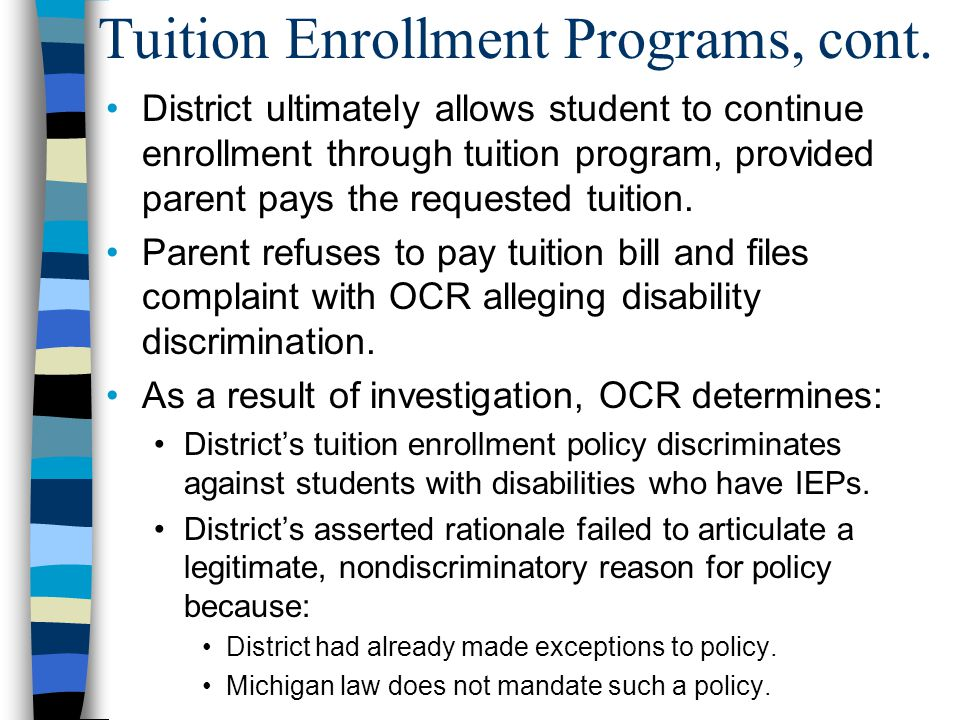 Tuition Enrollment Programs, cont. District ultimately allows student to continue enrollment through tuition program, provided parent pays the request