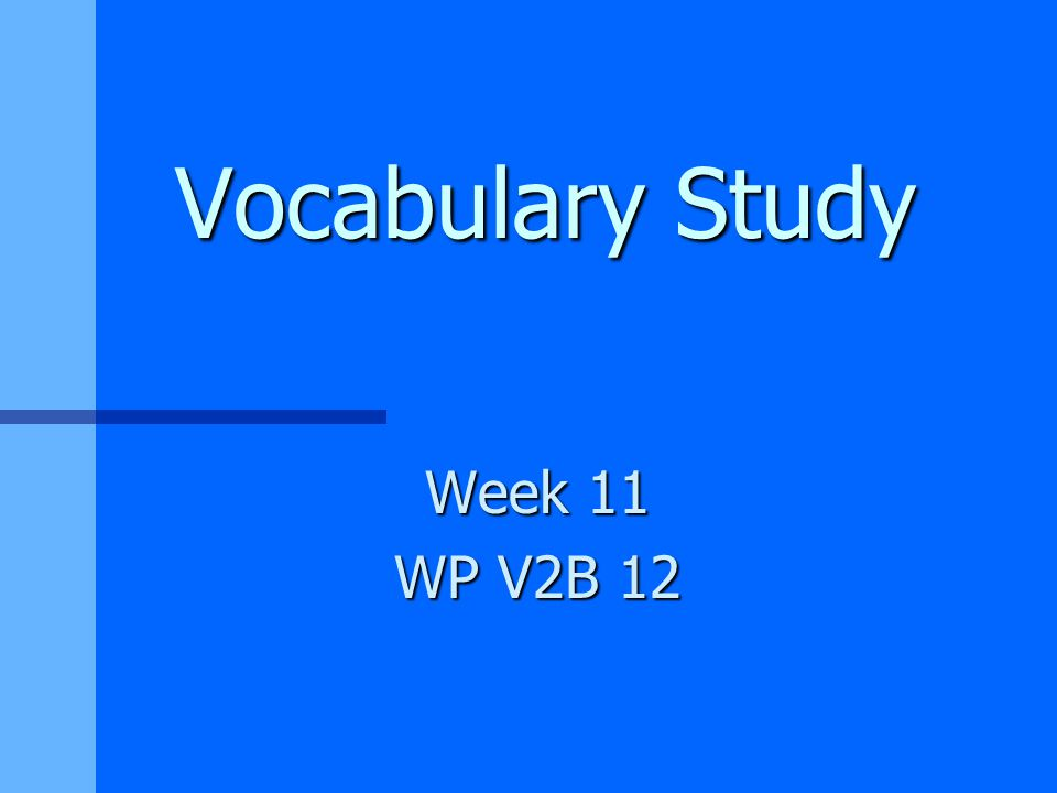 Vocabulary Study Week 11 WP V2B 12