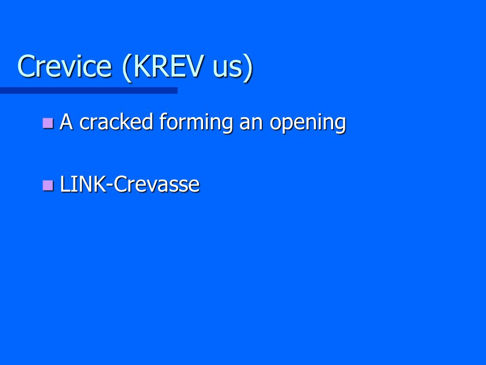 Crevice (KREV us) A cracked forming an opening A cracked forming an opening LINK-Crevasse LINK-Crevasse