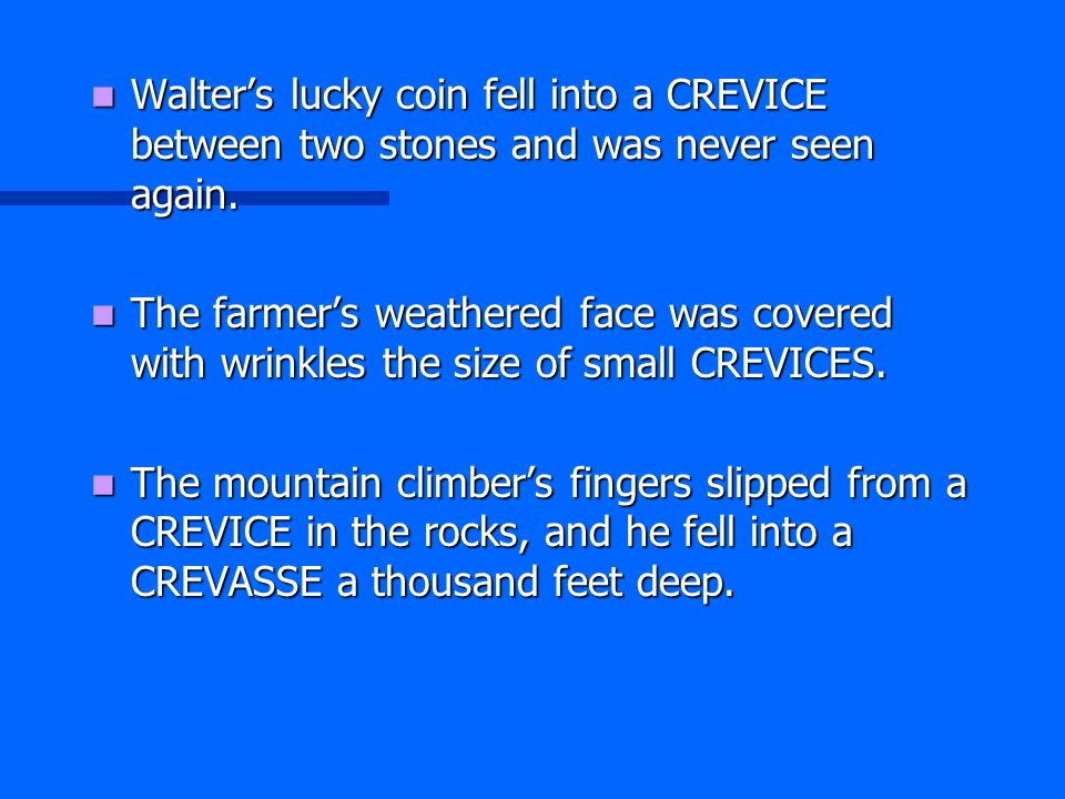 Walter's lucky coin fell into a CREVICE between two stones and was never seen again. Walter's lucky coin fell into a CREVICE between two stones and wa
