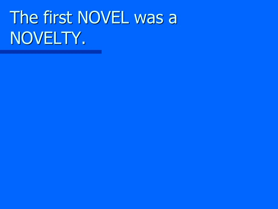 The first NOVEL was a NOVELTY.