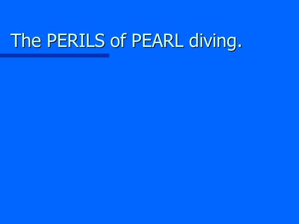 The PERILS of PEARL diving.