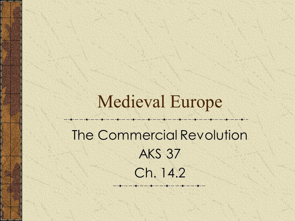 Medieval Europe The Commercial Revolution AKS 37 Ch. 14.2