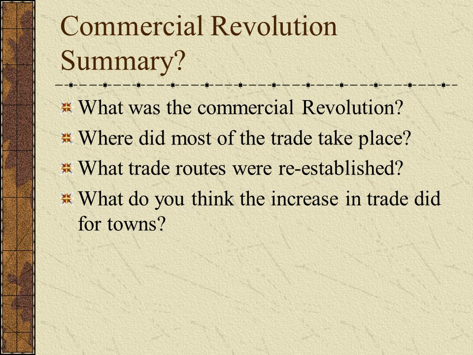 Commercial Revolution Summary? What was the commercial Revolution? Where did most of the trade take place? What trade routes were re-established? What