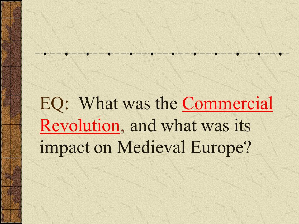 EQ What was the impact of the Commercial Revolution on Medieval Europe?