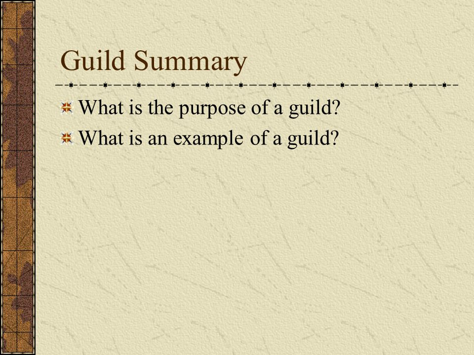 Guild Summary What is the purpose of a guild? What is an example of a guild?