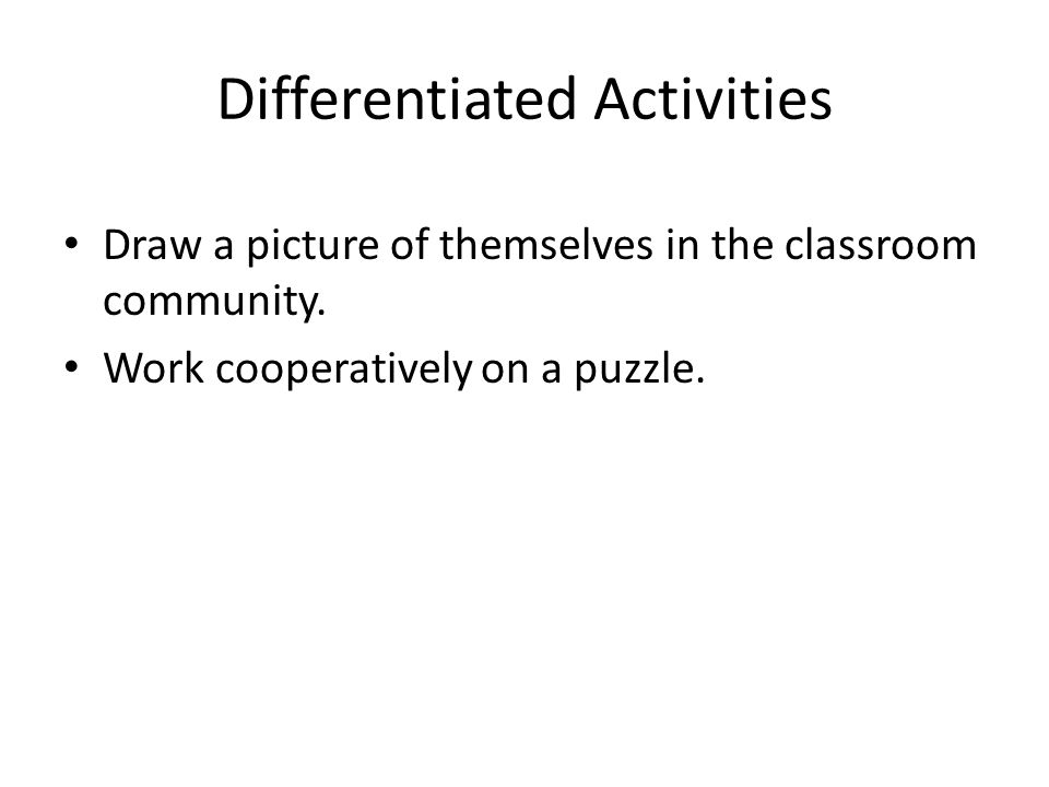 Differentiated Activities Draw a picture of themselves in the classroom community.
